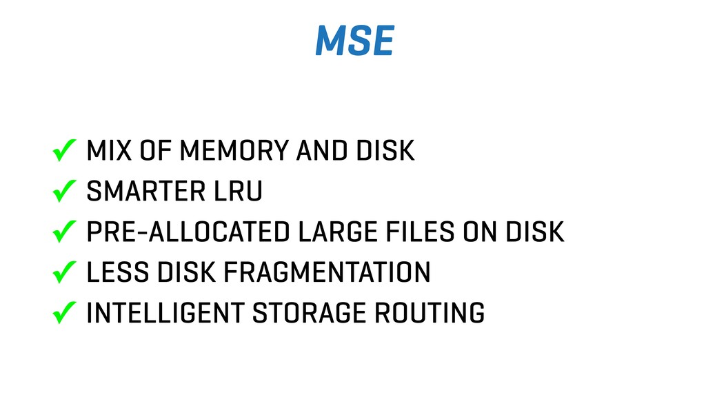 MSE ✓ MIX OF MEMORY AND DISK ✓ SMARTER LRU ✓ PR...