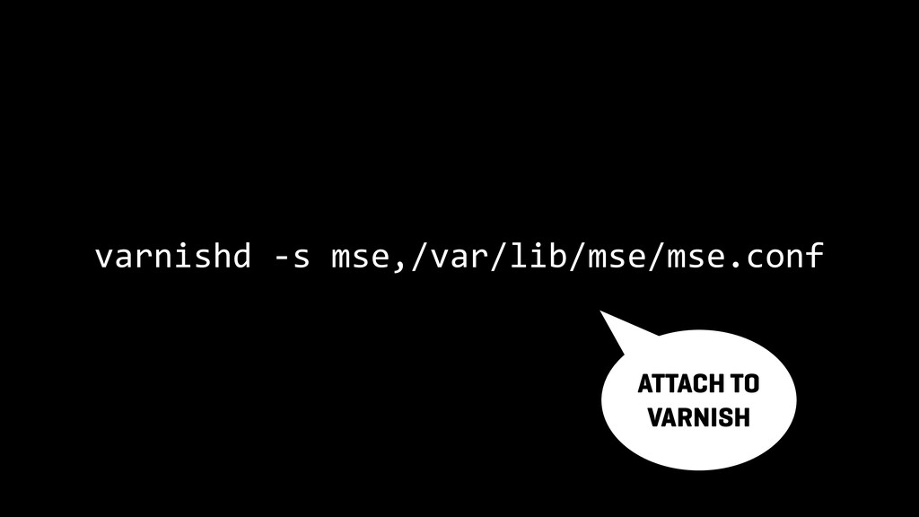 varnishd -s mse,/var/lib/mse/mse.conf ATTACH TO...