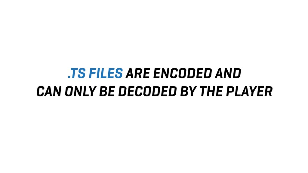 .TS FILES ARE ENCODED AND CAN ONLY BE DECODED B...