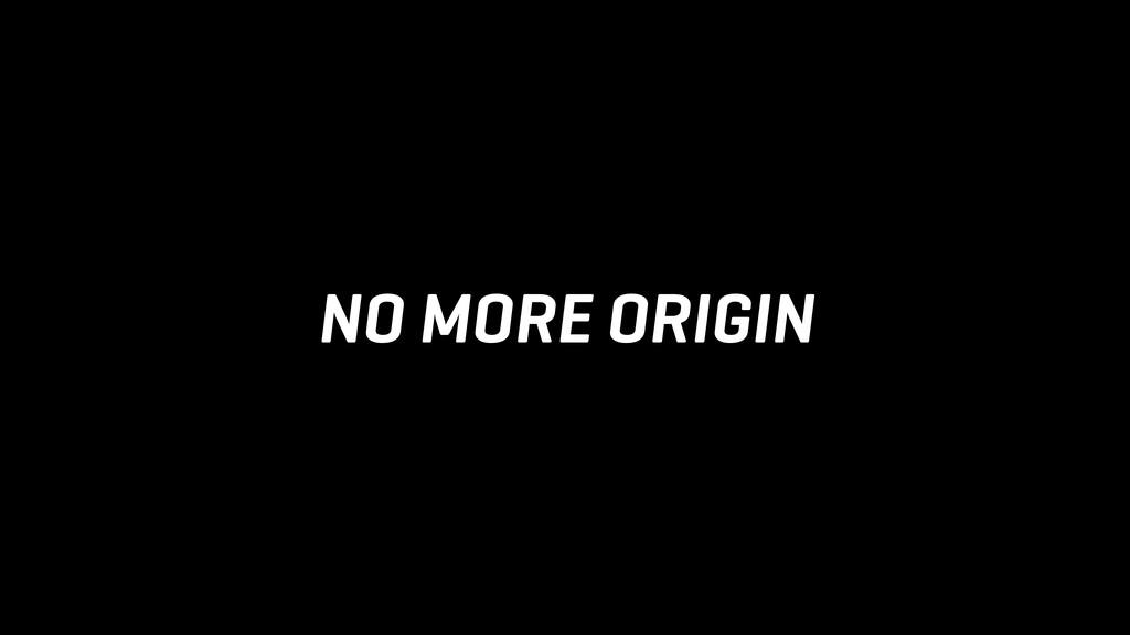 NO MORE ORIGIN