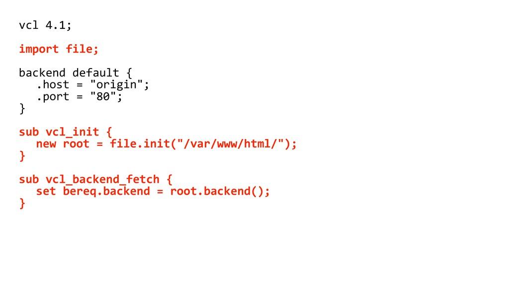 vcl 4.1; import file; backend default { .host =...