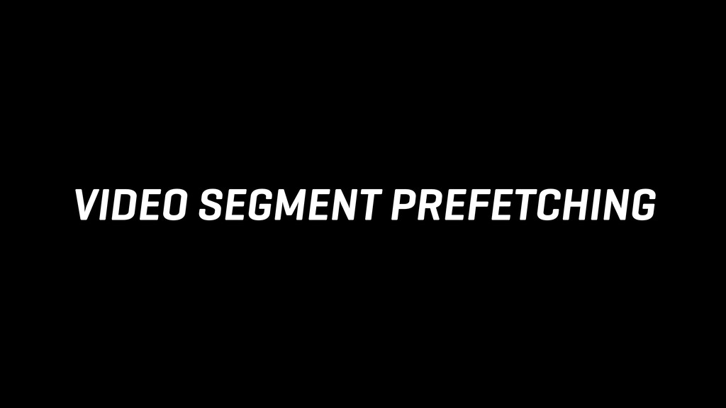 VIDEO SEGMENT PREFETCHING