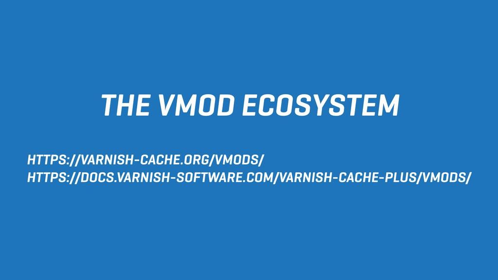THE VMOD ECOSYSTEM HTTPS://VARNISH-CACHE.ORG/VM...