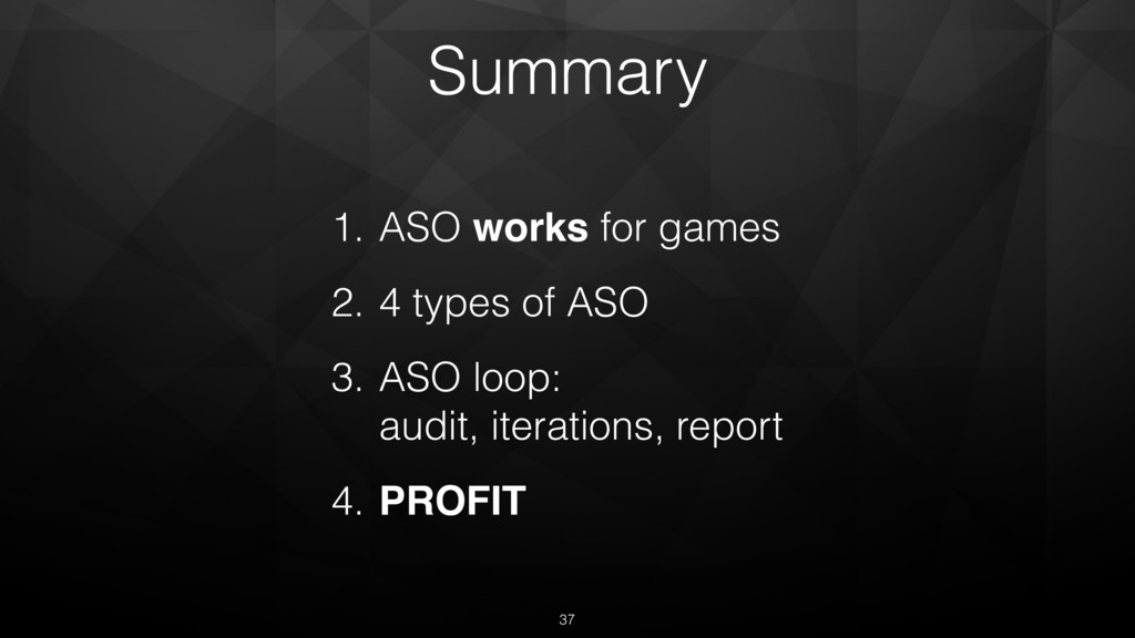Summary 1. ASO works for games 2. 4 types of AS...