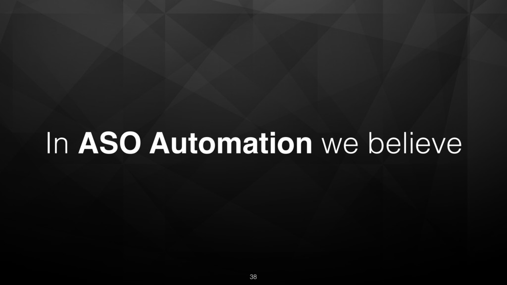 In ASO Automation we believe 38