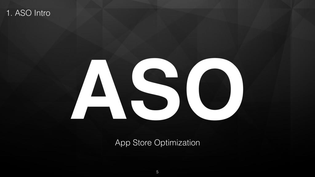 ASO App Store Optimization 1. ASO Intro 5