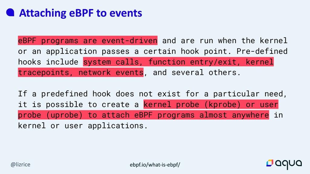 eBPF programs are event-driven and are run when...