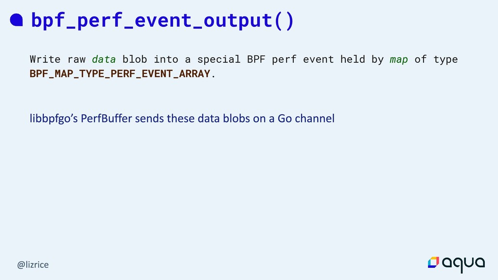 bpf_perf_event_output() Write raw data blob int...