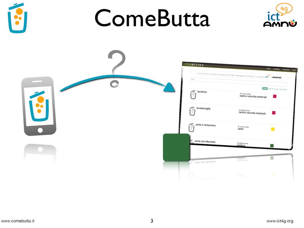 www.comebutta.it www.ict4g.org ComeButta 3