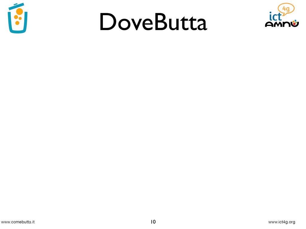 www.comebutta.it www.ict4g.org DoveButta 10