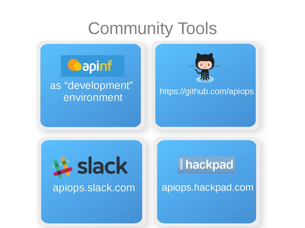 Community Tools apiops.slack.com apiops.hackpad...
