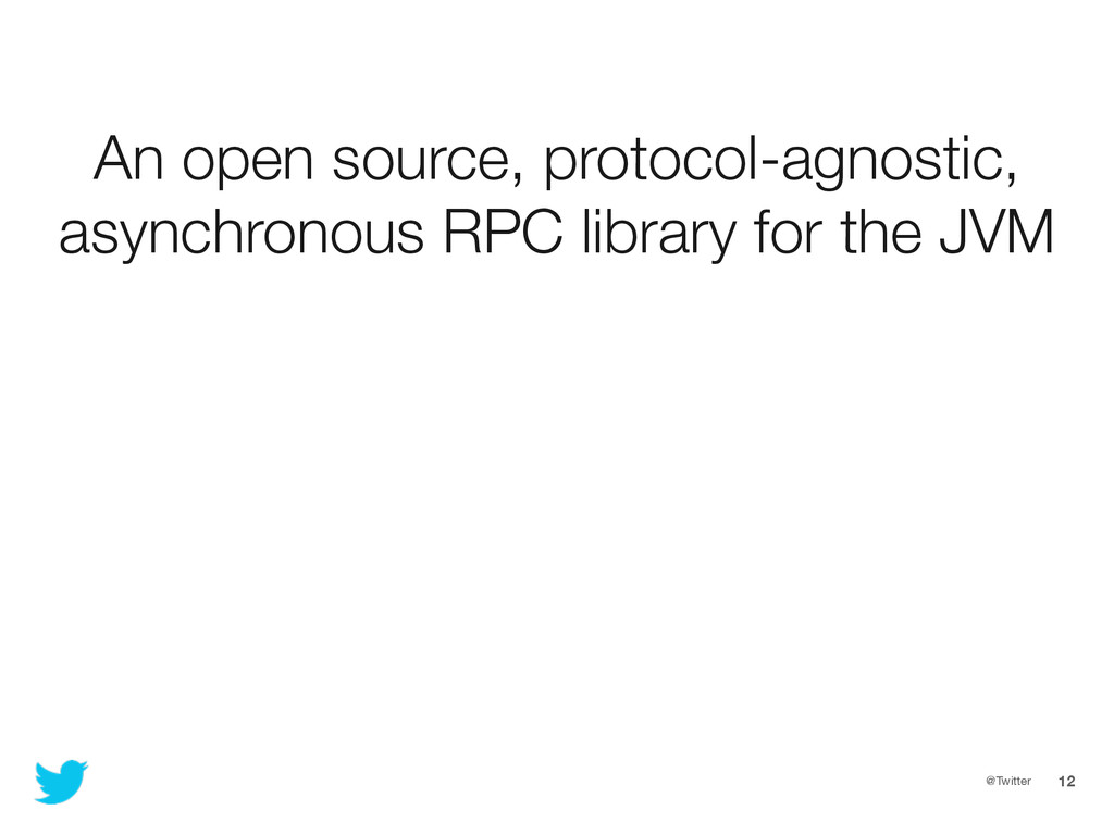 @Twitter 12 An open source, protocol-agnostic, ...