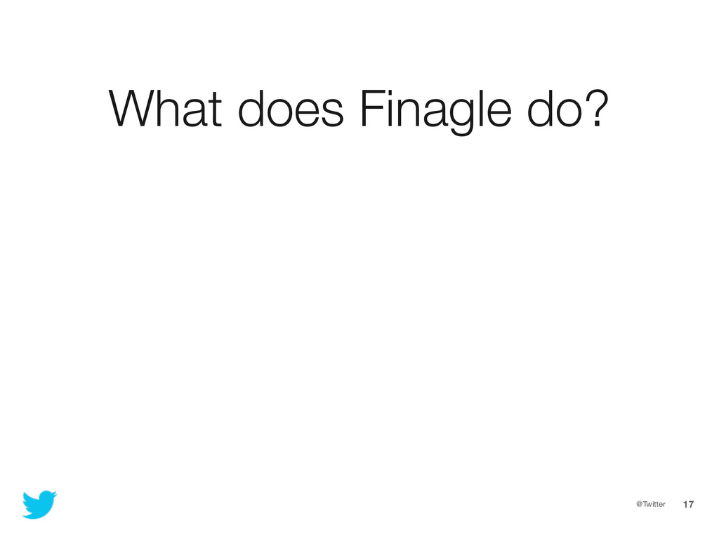 @Twitter 17 What does Finagle do?
