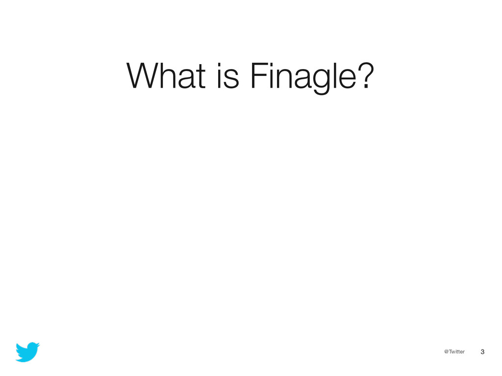 @Twitter 3 What is Finagle?
