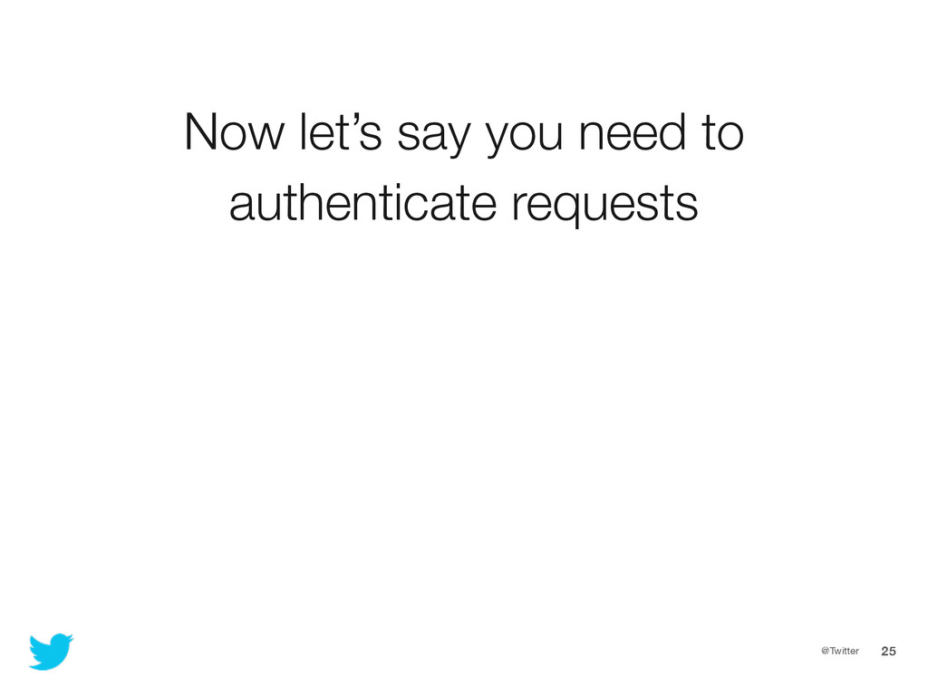 @Twitter 25 Now let's say you need to authentic...