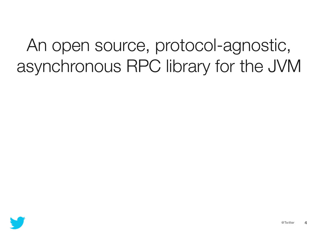 @Twitter 4 An open source, protocol-agnostic, a...