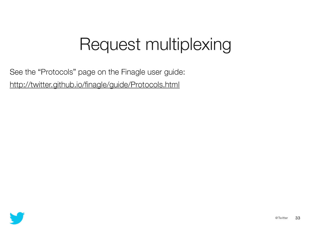 "@Twitter 33 Request multiplexing See the ""Proto..."