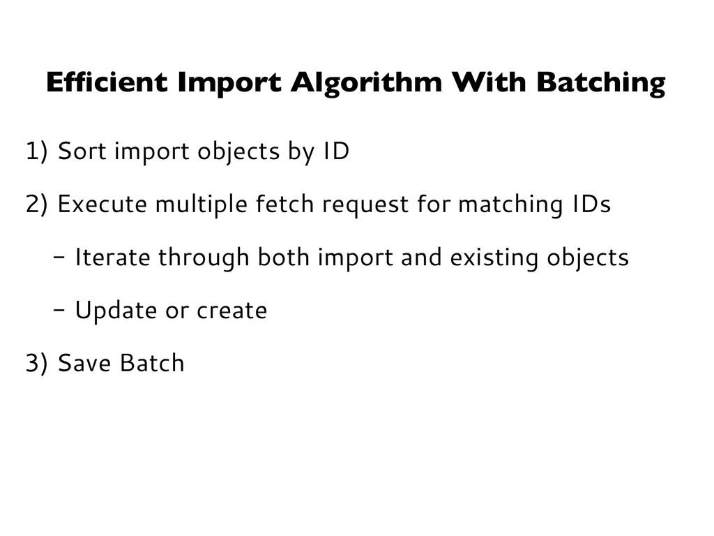 Efficient Import Algorithm With Batching 1) Sort...