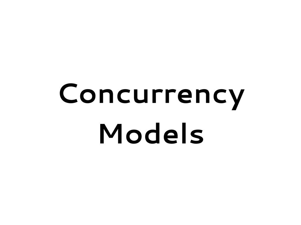 Concurrency Models