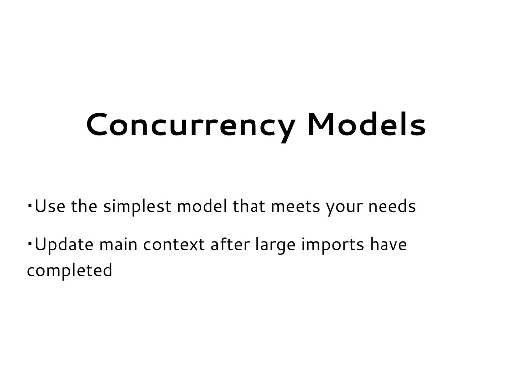 Concurrency Models •Use the simplest model that...