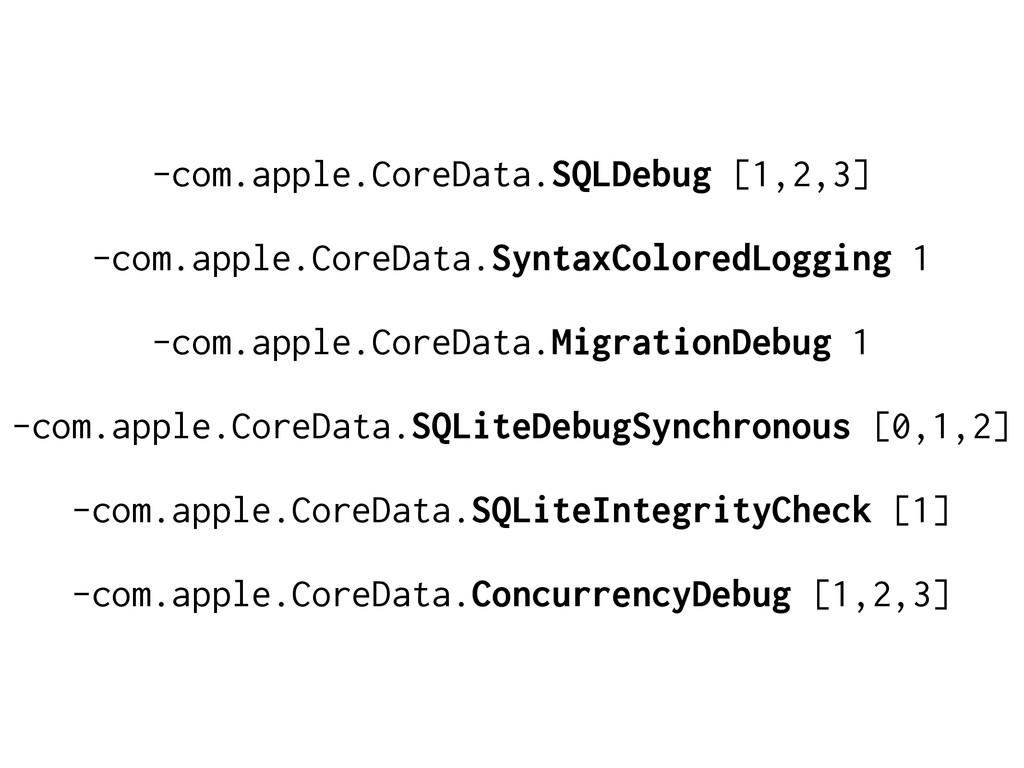 -com.apple.CoreData.SQLDebug [1,2,3] -com.apple...