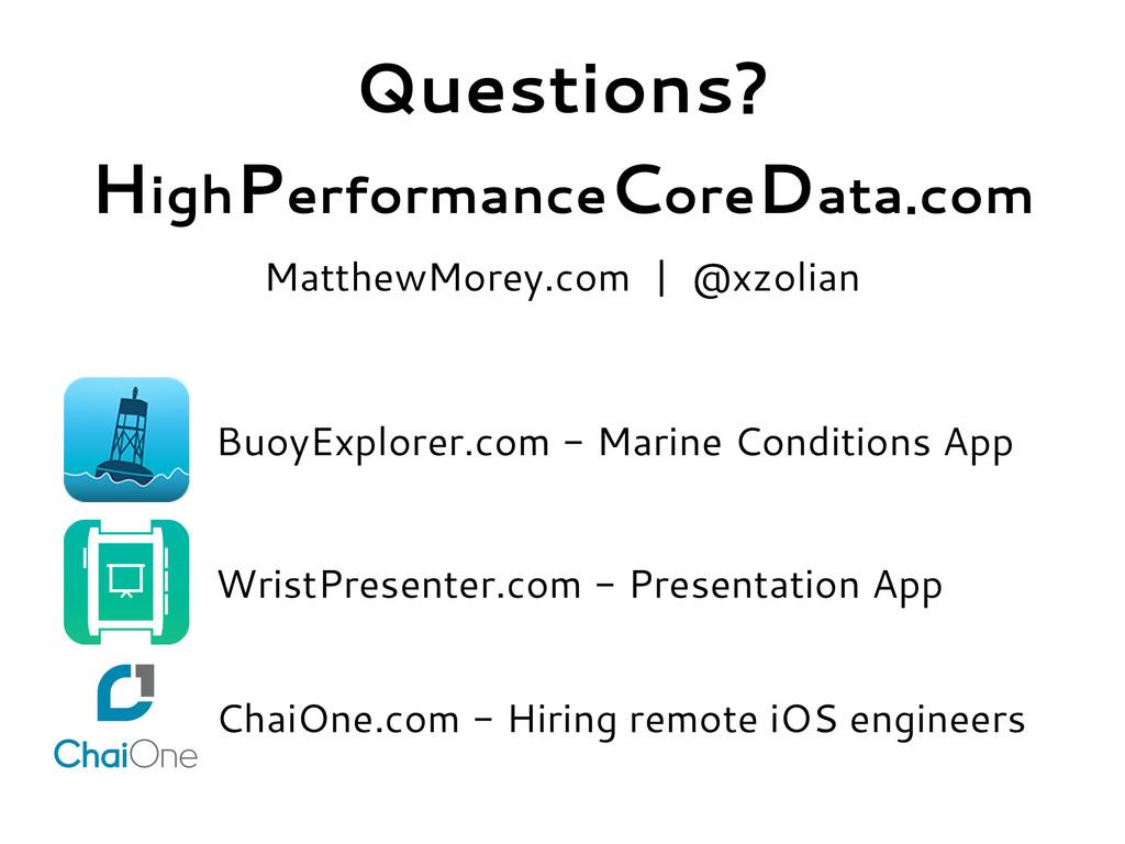 Questions? HighPerformanceCoreData.com MatthewM...