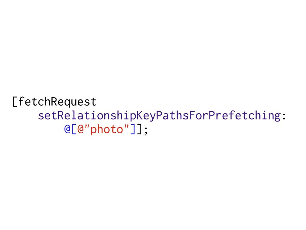 [fetchRequest setRelationshipKeyPathsForPrefetc...