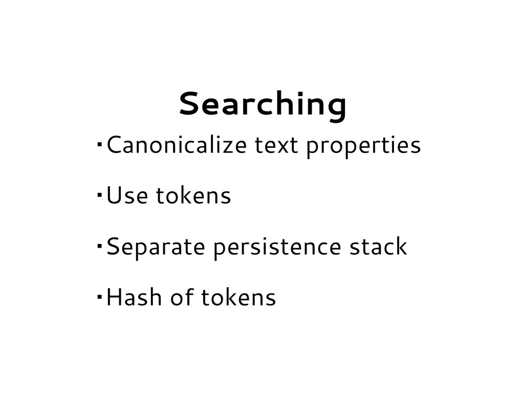 Searching •Canonicalize text properties •Use to...