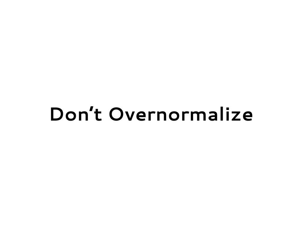 Don't Overnormalize