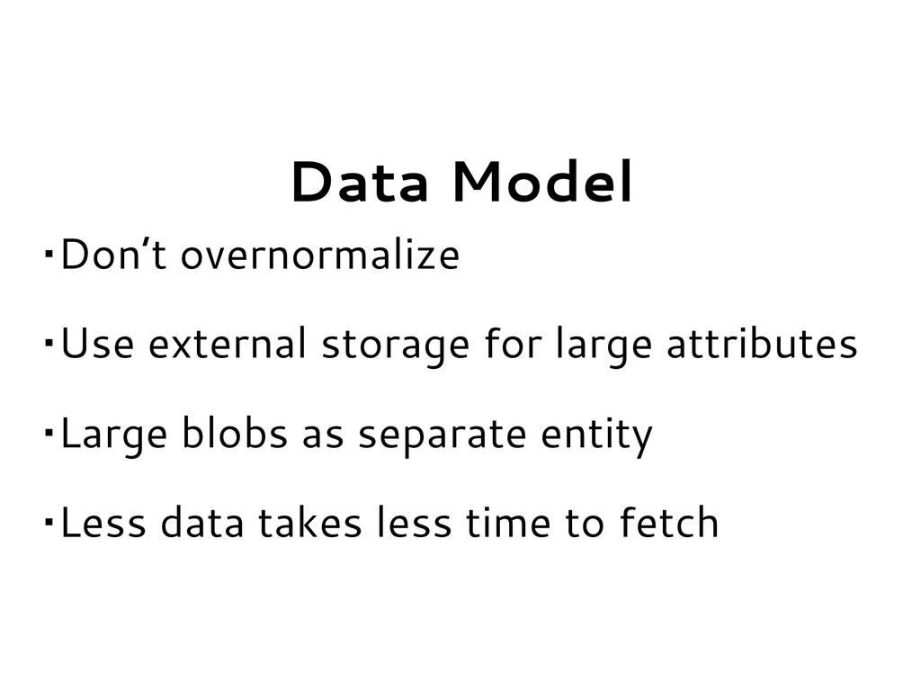 Data Model •Don't overnormalize •Use external s...
