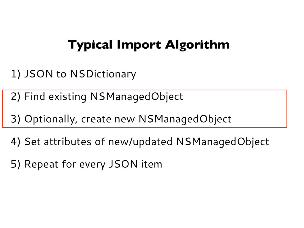 Typical Import Algorithm 1) JSON to NSDictionar...