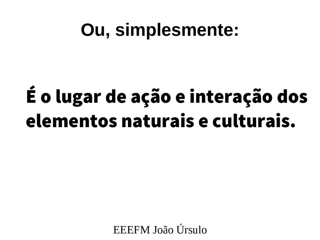 EEEFM João Úrsulo Ou, simplesmente: É o lugar d...