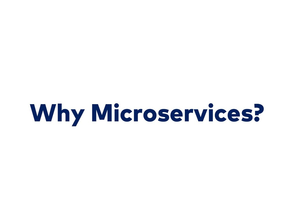 Why Microservices?