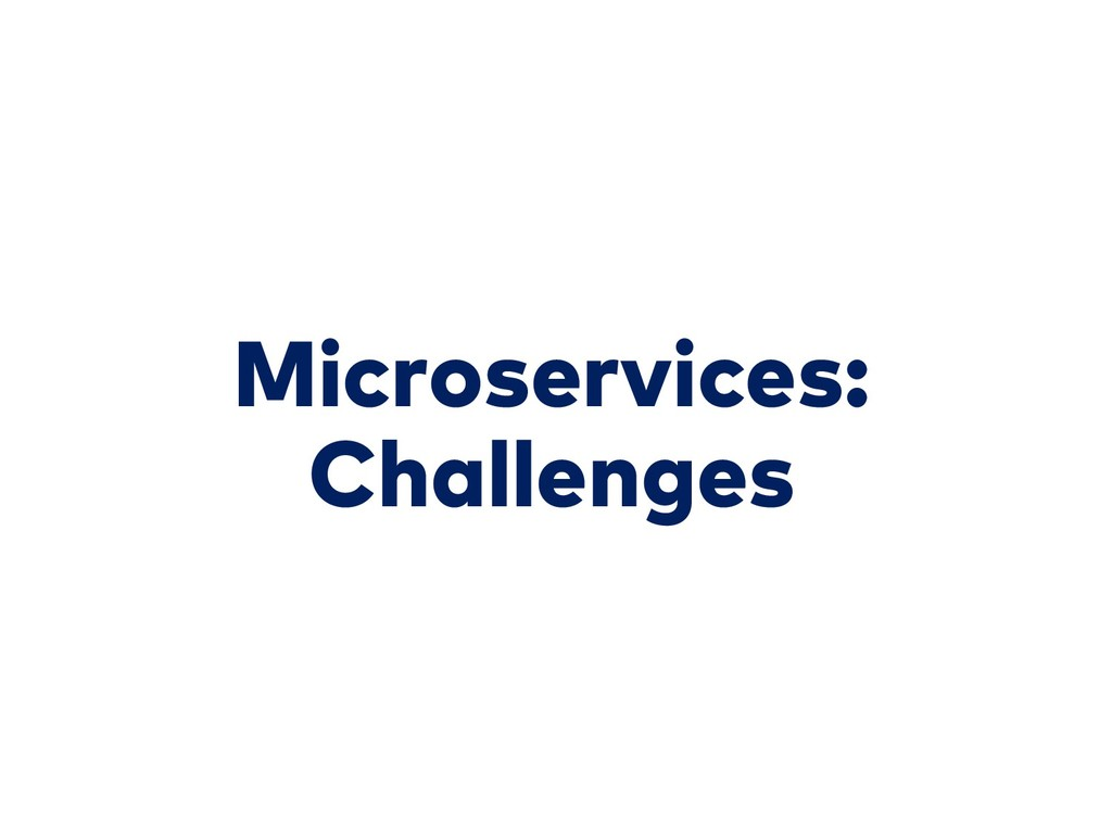 Microservices: Challenges