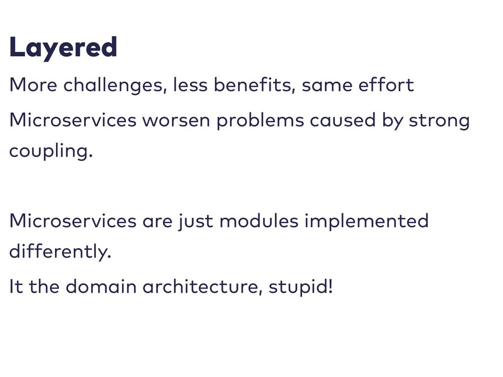 Layered More challenges, less benefits, same ef...