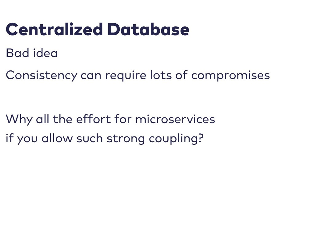Centralized Database Bad idea Consistency can r...