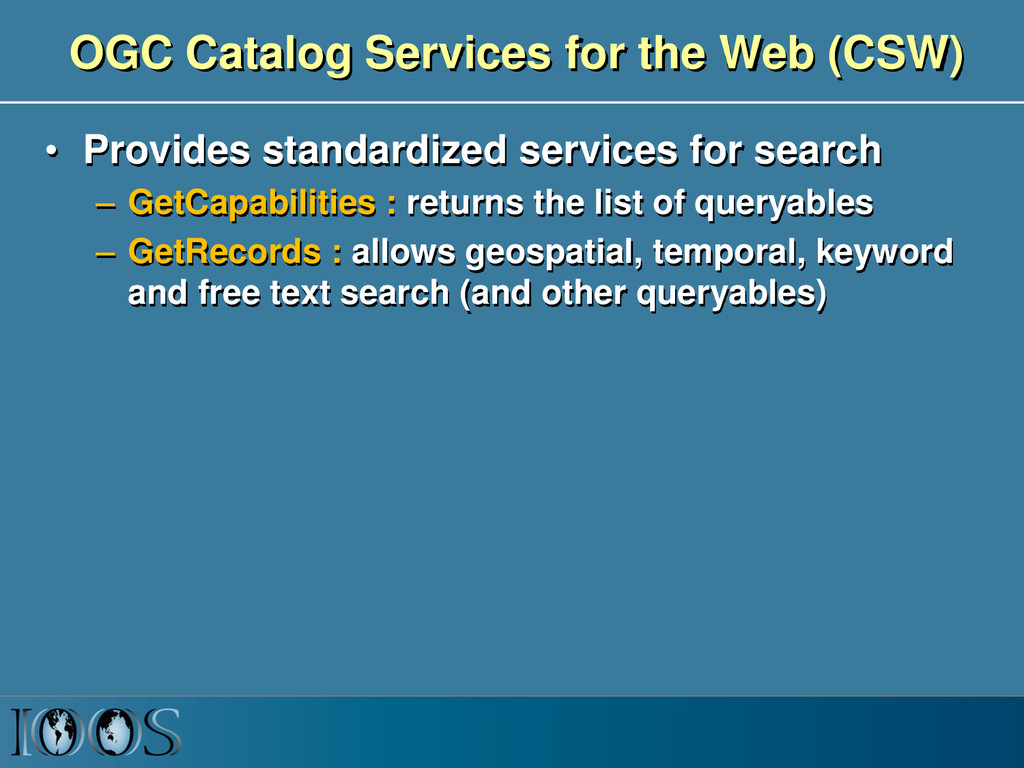 OGC Catalog Services for the Web (CSW) • Provid...