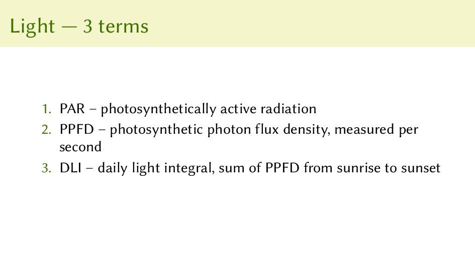 Light — 3 terms 1. PAR – photosynthetically act...