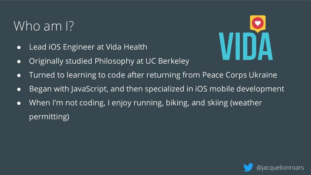 Who am I? ● Lead iOS Engineer at Vida Health ● ...
