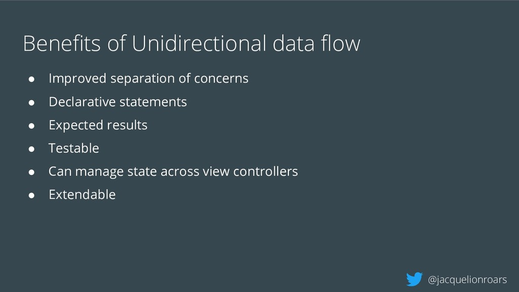 Benefits of Unidirectional data flow ● Improved s...