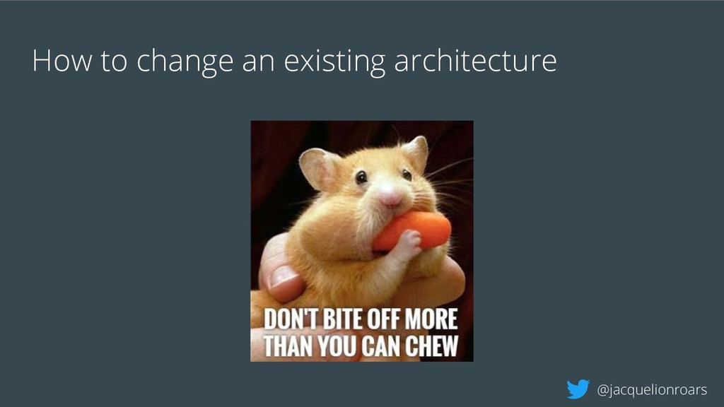 How to change an existing architecture @jacquel...