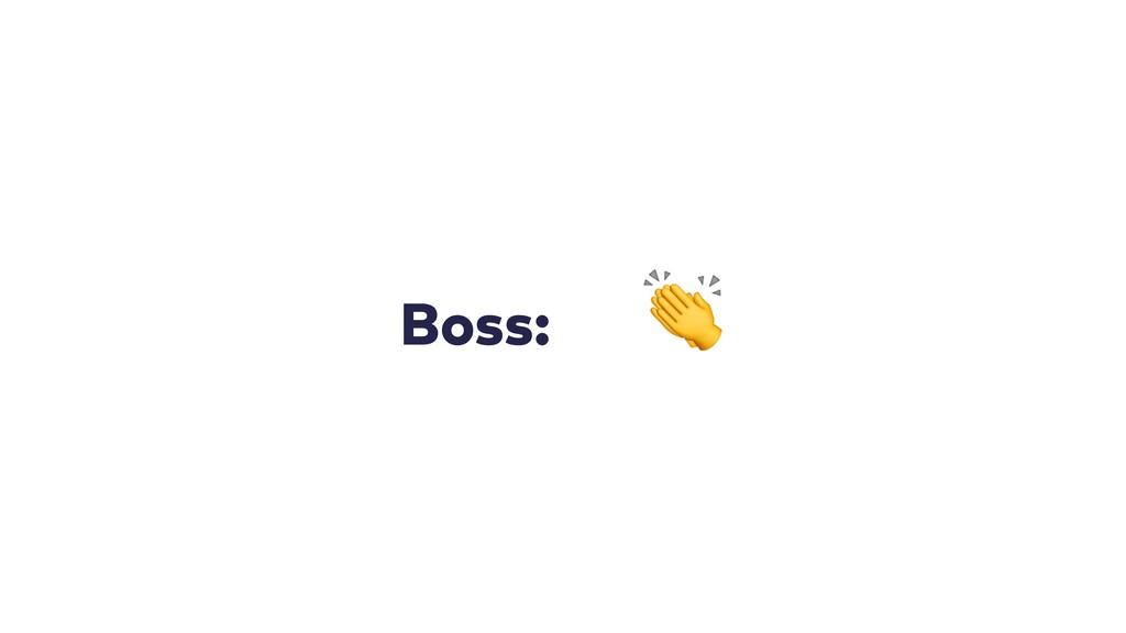 Boss: !