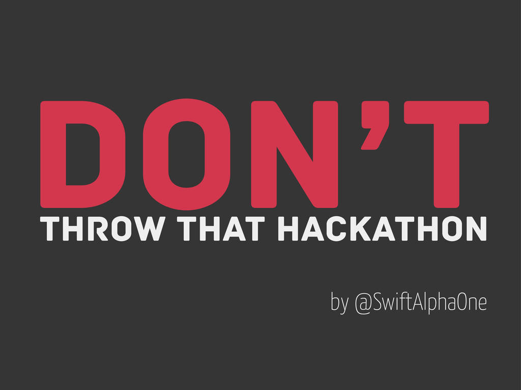Don't Throw THAT Hackathon by @SwiftAlphaOne