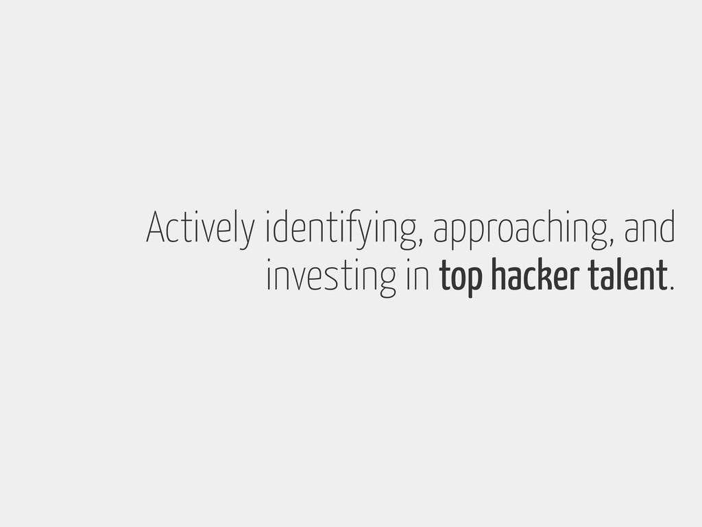 Actively identifying, approaching, and investin...