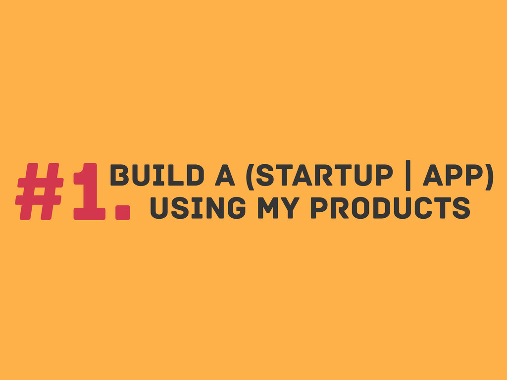 build A (startup | app) #1. using my products