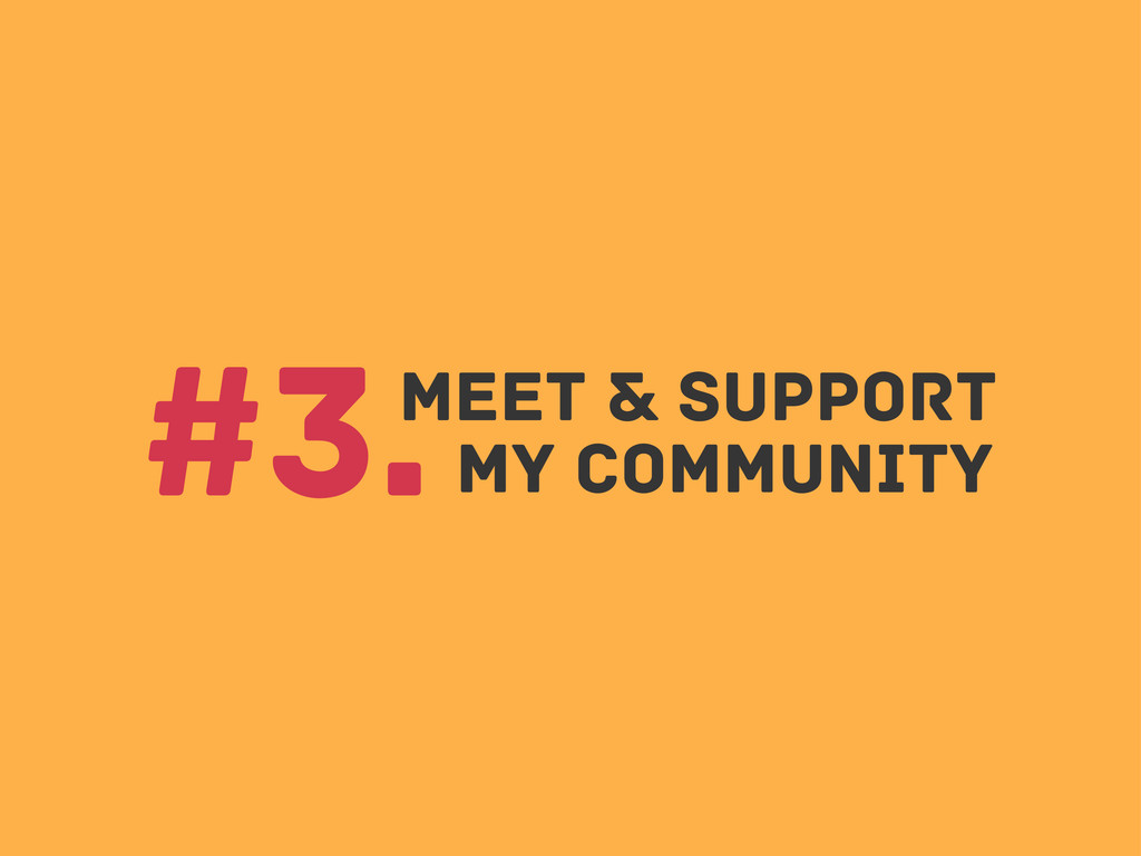 Meet & support #3.My community