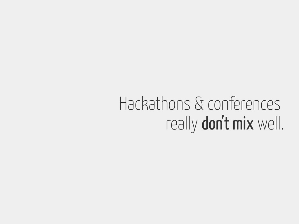 Hackathons & conferences really don't mix well.