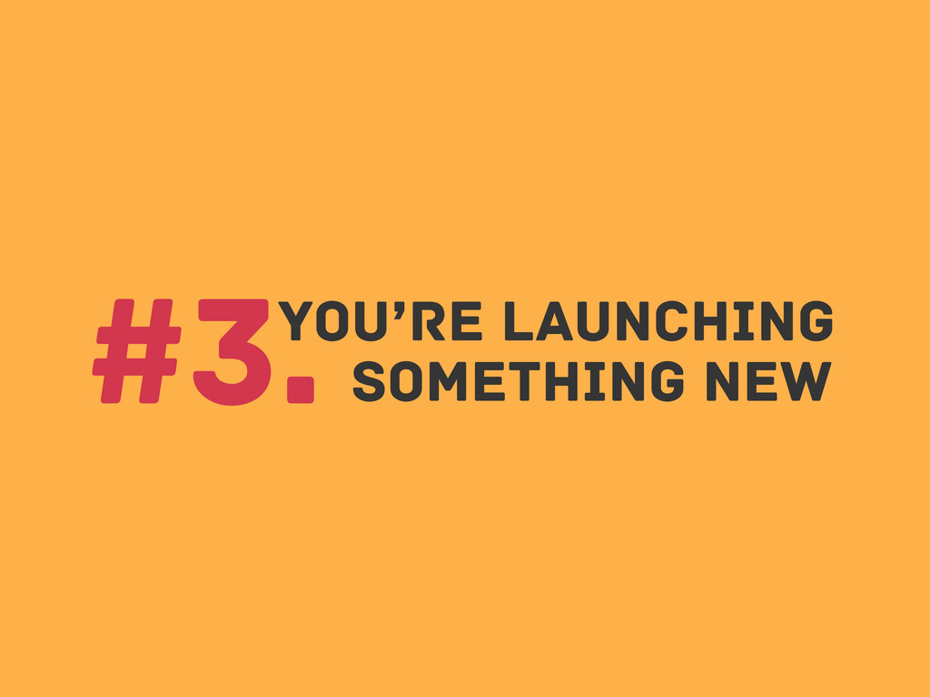 You're Launching #3. Something new