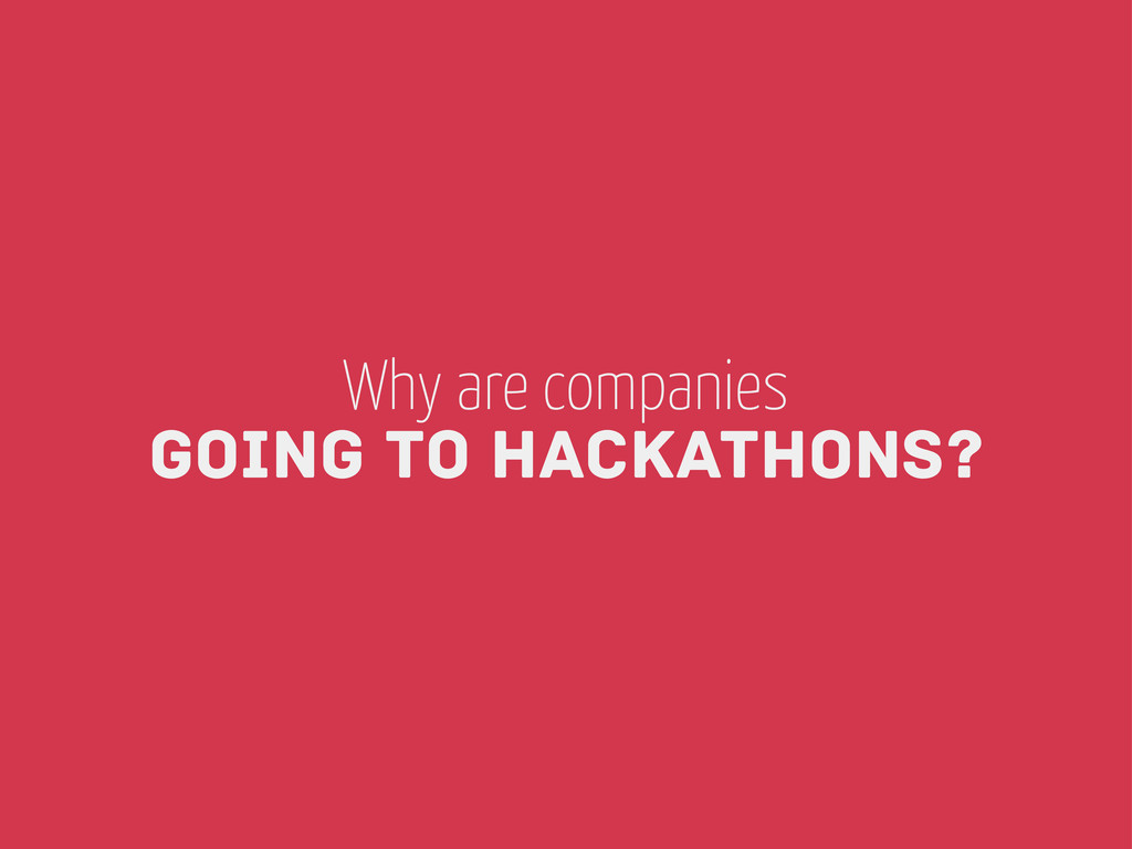 Why are companies going to Hackathons?