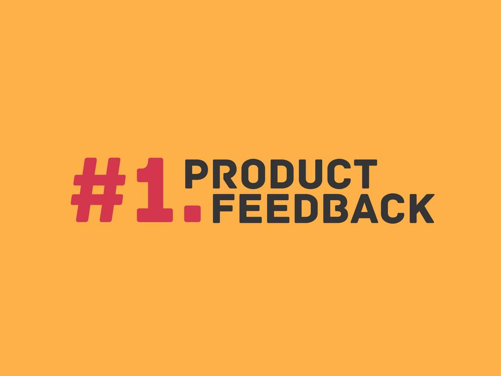 Product Feedback #1.